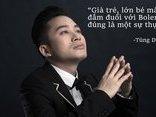 """Ngôi sao - Bolero và những phát ngôn """"dậy sóng"""" showbiz Việt"""