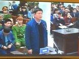 Hồ sơ điều tra - Ông Đinh La Thăng: Bị cáo xin nhận trách nhiệm