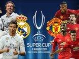 Thể thao - Siêu cúp châu Âu MU - Real Madrid: Cuộc đại chiến của 1,2 tỷ USD