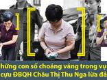 Pháp luật - Infographic: Những con số biết nói vụ cựu ĐBQH Châu Thị Thu Nga lừa đảo