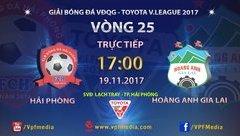 Bóng đá Việt Nam - Trực tiếp Hải Phòng - HAGL (17h 19/11): Chứng tỏ năng lực