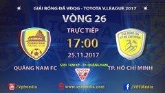 Bóng đá Việt Nam - Trực tiếp Quảng Nam - TP.HCM (17h/25/11): Còn hy vọng - Còn chiến đấu