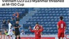 Bóng đá Việt Nam - U23 Việt Nam thắng đậm, người Thái mỉa mai, báo nước ngoài ca ngợi