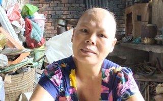 Gia đình - Cảnh khốn khó của người phụ nữ mắc bệnh ung thư không có tiền chữa trị