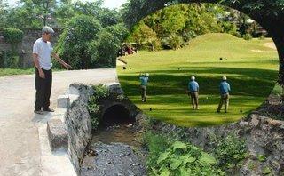 Hồ sơ điều tra - Xây dựng sân golf: Ai hứng chịu khi môi trường bị ô nhiễm?