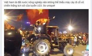 Cộng đồng mạng - U23 Việt Nam chiến thắng: Người dân lái máy cày lên phố ăn mừng