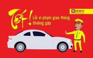 Sau vô lăng - Chú ý: Loạt lỗi giao thông người Việt hay bị 'tuýt còi' dịp Tết