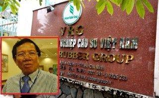 Hồ sơ điều tra - Tập đoàn cao su thất thoát vốn thời ông Thung làm lãnh đạo