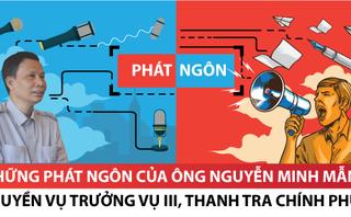 Hồ sơ điều tra - Infographic: Những phát ngôn 'lạ đời' của ông Nguyễn Minh Mẫn