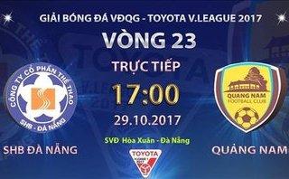 Bóng đá Việt Nam - Trực tiếp Đà Nẵng - Quảng Nam (17h - 29/10): Tranh ngôi đầu