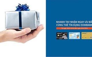 Thương hiệu - Nhanh tay nhận ngay ưu đãi cùng thẻ tín dụng Eximbank