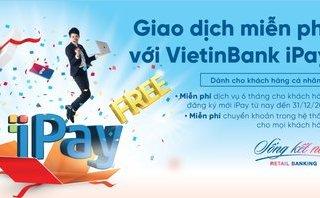 Tài chính - Ngân hàng - Miễn 6 tháng duy trì VietinBank iPay cho khách hàng đăng ký mới