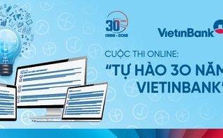 """Tài chính - Ngân hàng - Phát động cuộc thi online """"Tự hào 30 năm VietinBank"""""""